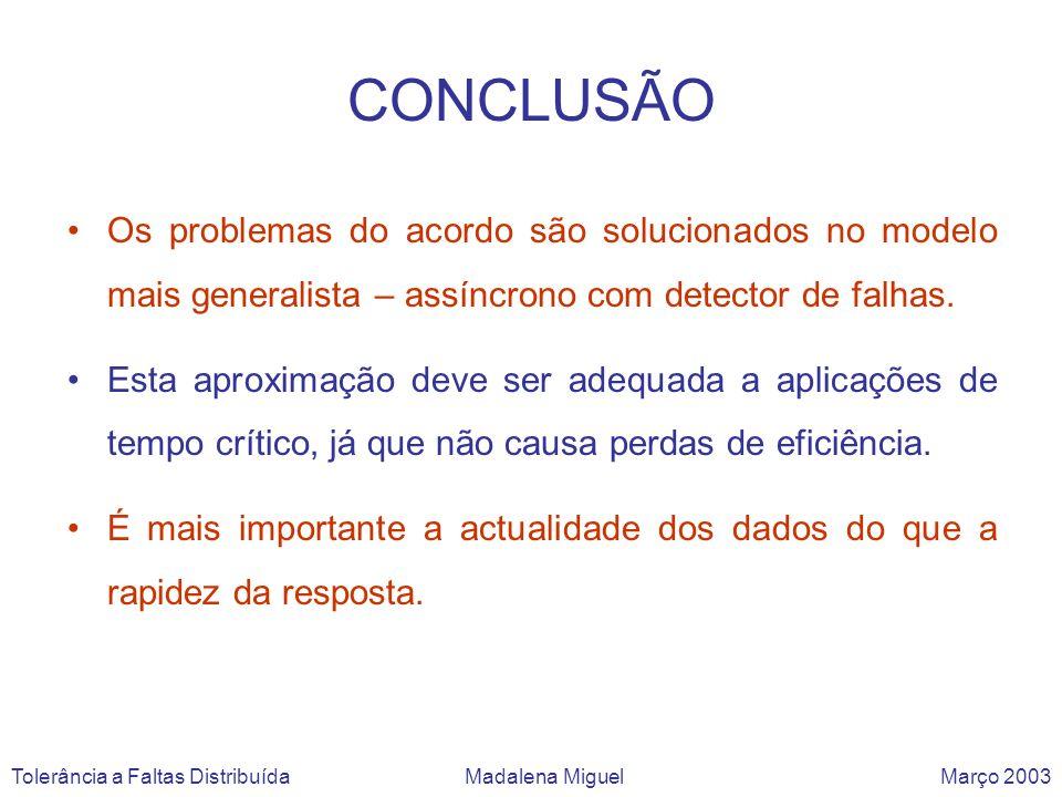 CONCLUSÃO Os problemas do acordo são solucionados no modelo mais generalista – assíncrono com detector de falhas. Esta aproximação deve ser adequada a