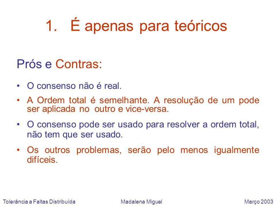 1.É apenas para teóricos Prós e Contras: O consenso não é real. A Ordem total é semelhante. A resolução de um pode ser aplicada no outro e vice-versa.