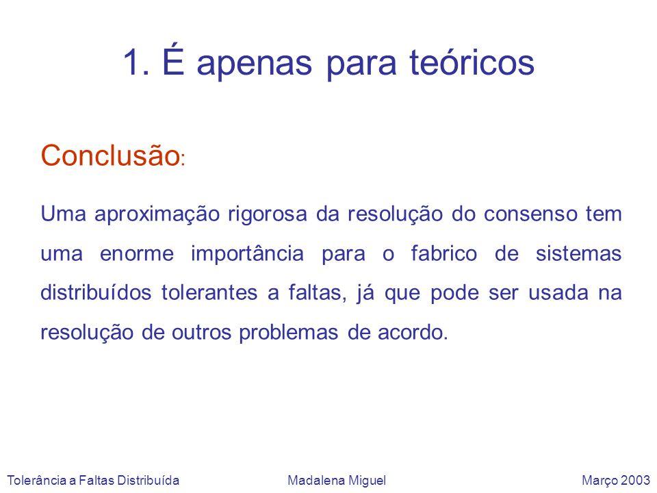 2 - Os time-outs são suficientes Tolerância a Faltas Distribuída Madalena Miguel Março 2003