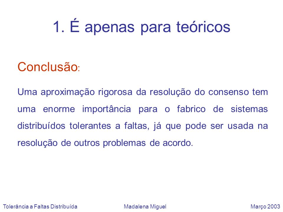 5 - Time-free significa ineficiência Tolerância a Faltas Distribuída Madalena Miguel Março 2003