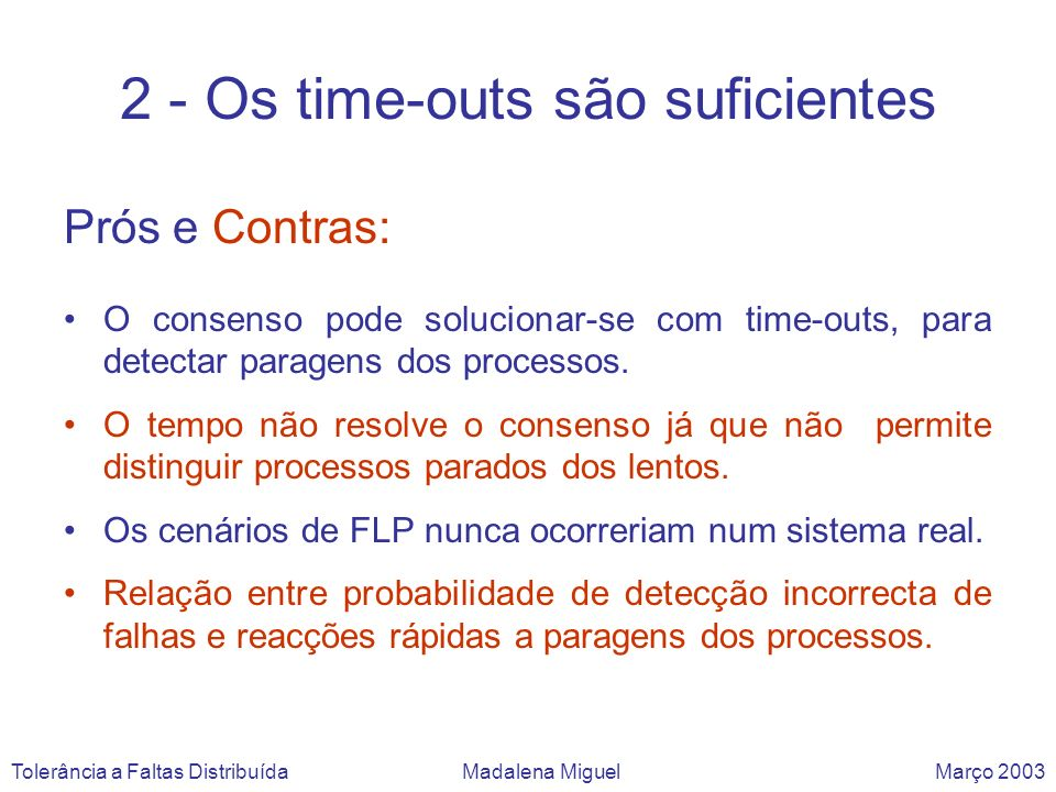 Prós e Contras: O consenso pode solucionar-se com time-outs, para detectar paragens dos processos. O tempo não resolve o consenso já que não permite d