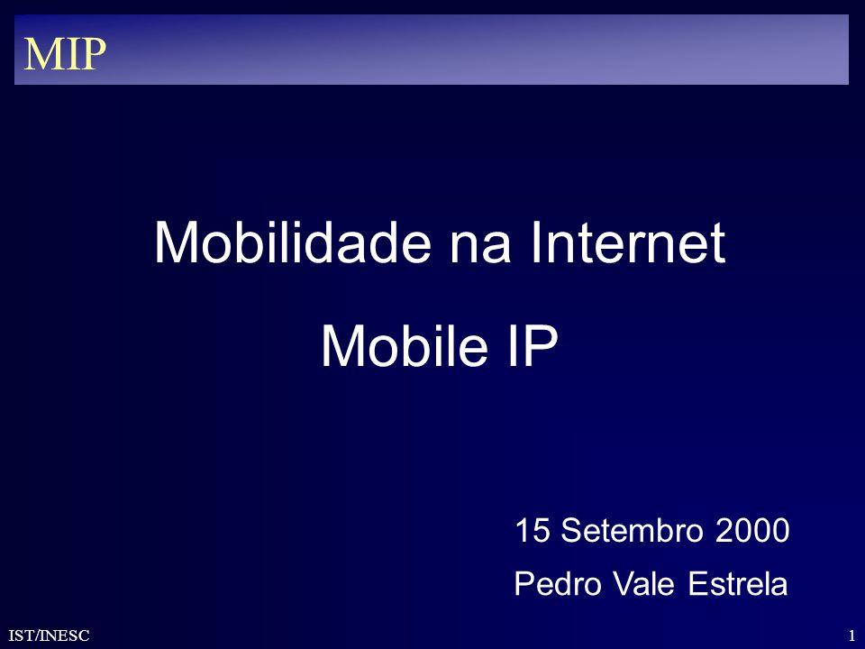 1 IST/INESC MIP Mobilidade na Internet Mobile IP Pedro Vale Estrela 15 Setembro 2000