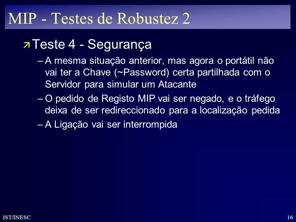 16 IST/INESC MIP - Testes de Robustez 2 ä Teste 4 - Segurança –A mesma situação anterior, mas agora o portátil não vai ter a Chave (~Password) certa p