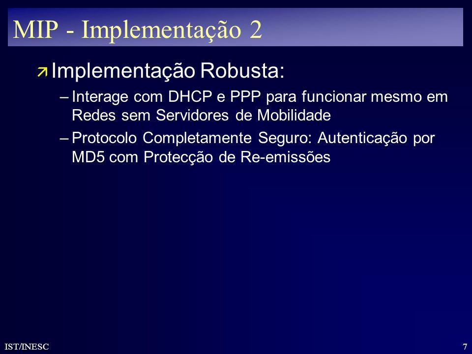 7 IST/INESC MIP - Implementação 2 ä Implementação Robusta: –Interage com DHCP e PPP para funcionar mesmo em Redes sem Servidores de Mobilidade –Protoc