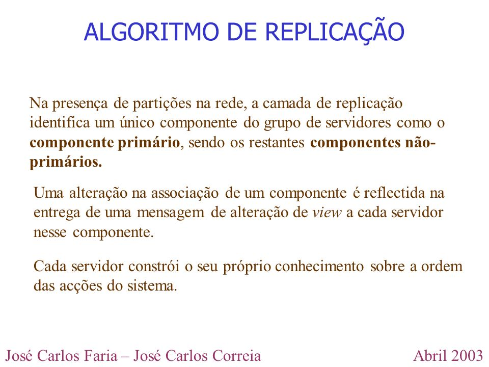 Abril 2003José Carlos Faria – José Carlos Correia Na presença de partições na rede, a camada de replicação identifica um único componente do grupo de