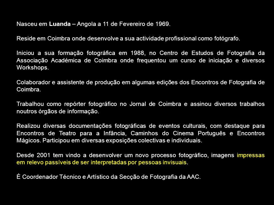 Nasceu em Luanda – Angola a 11 de Fevereiro de 1969. Reside em Coimbra onde desenvolve a sua actividade profissional como fotógrafo. Iniciou a sua for