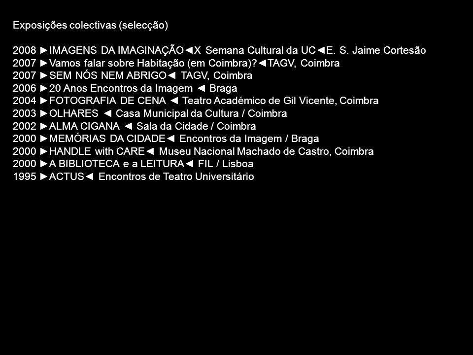 Exposições colectivas (selecção) 2008 IMAGENS DA IMAGINAÇÃOX Semana Cultural da UCE. S. Jaime Cortesão 2007 Vamos falar sobre Habitação (em Coimbra)?T