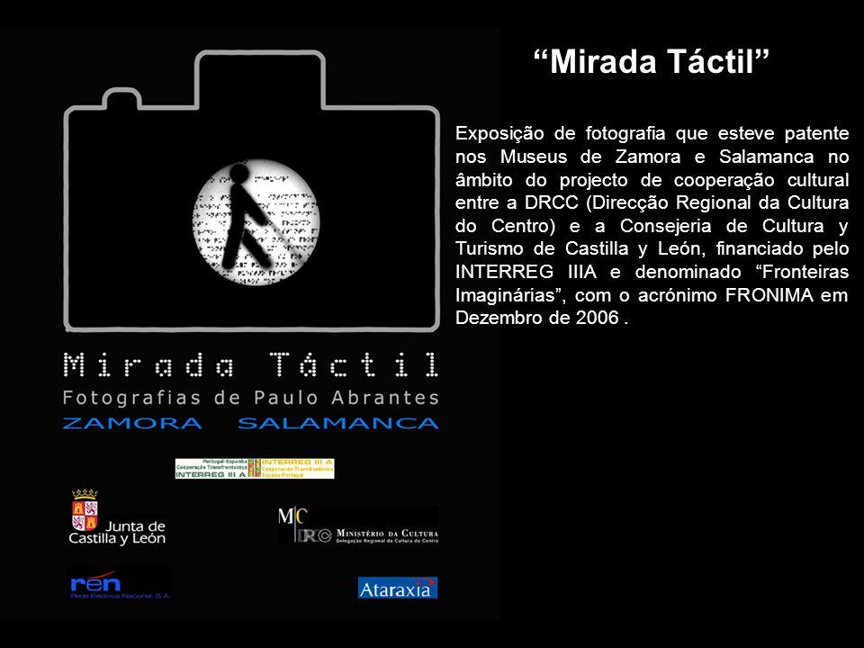Mirada Táctil Exposição de fotografia que esteve patente nos Museus de Zamora e Salamanca no âmbito do projecto de cooperação cultural entre a DRCC (D
