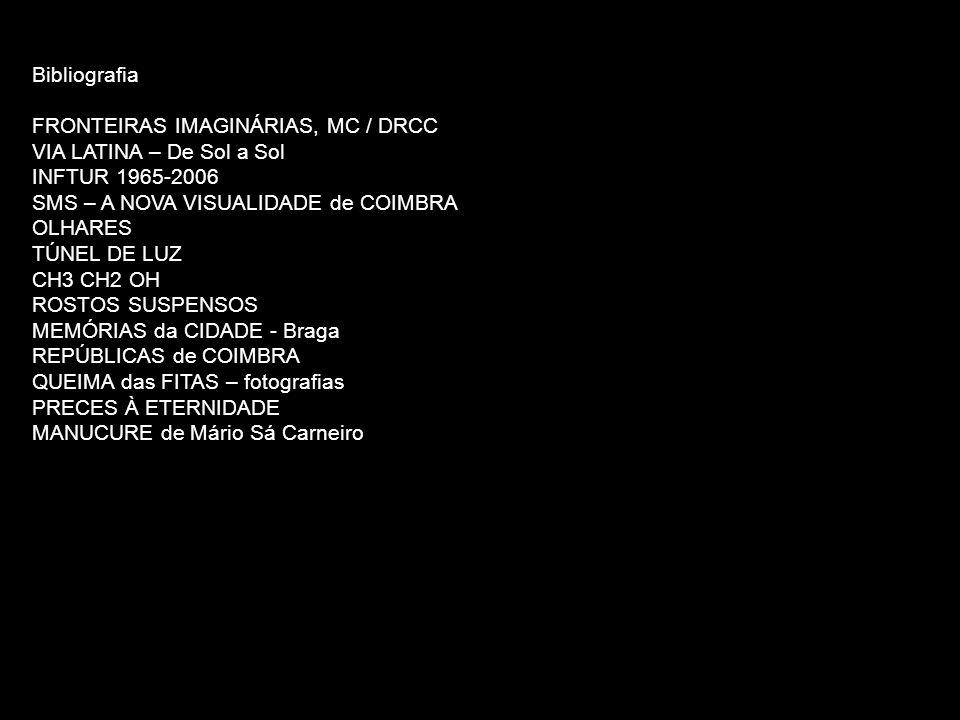 Bibliografia FRONTEIRAS IMAGINÁRIAS, MC / DRCC VIA LATINA – De Sol a Sol INFTUR 1965-2006 SMS – A NOVA VISUALIDADE de COIMBRA OLHARES TÚNEL DE LUZ CH3