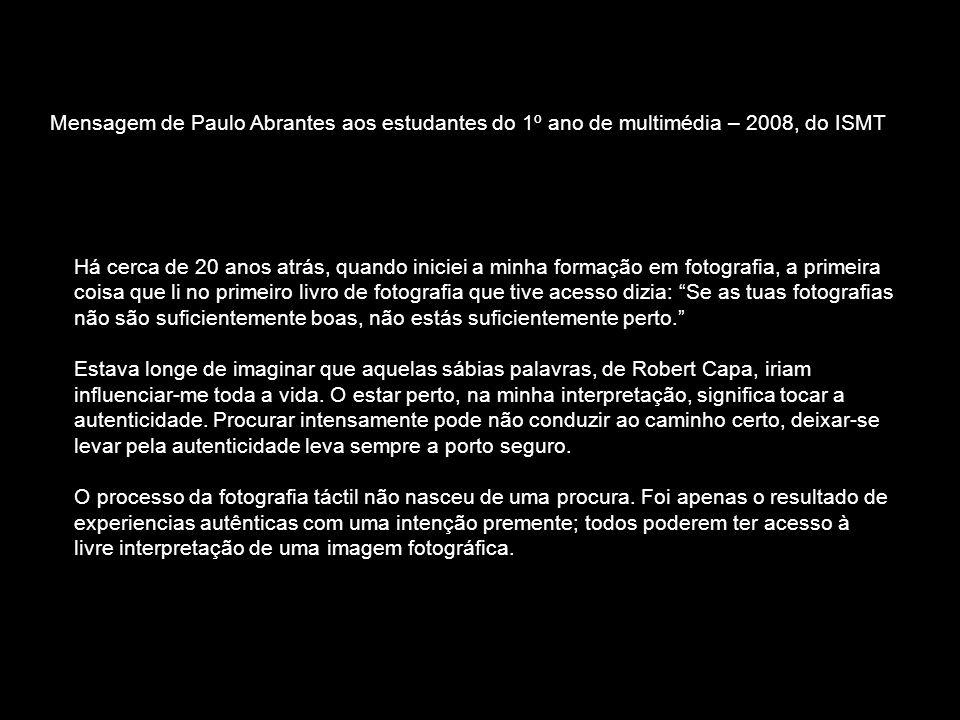 Mensagem de Paulo Abrantes aos estudantes do 1º ano de multimédia – 2008, do ISMT Há cerca de 20 anos atrás, quando iniciei a minha formação em fotogr