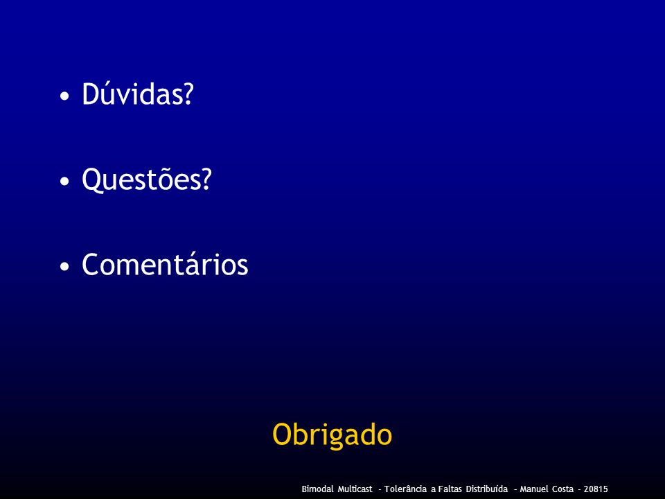 Bimodal Multicast - Tolerância a Faltas Distribuída – Manuel Costa - 20815 Dúvidas.