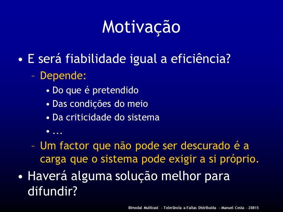 Bimodal Multicast - Tolerância a Faltas Distribuída – Manuel Costa - 20815 Motivação E será fiabilidade igual a eficiência.