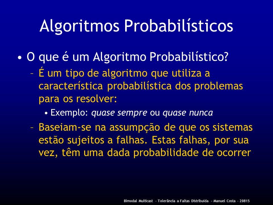 Bimodal Multicast - Tolerância a Faltas Distribuída – Manuel Costa - 20815 Algoritmos Probabilísticos O que é um Algoritmo Probabilístico.