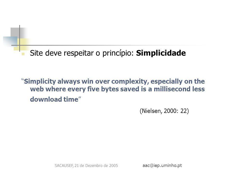 SACAUSEF, 21 de Dezembro de 2005 aac@iep.uminho.pt Site deve respeitar o princípio: Simplicidade Simplicity always win over complexity, especially on