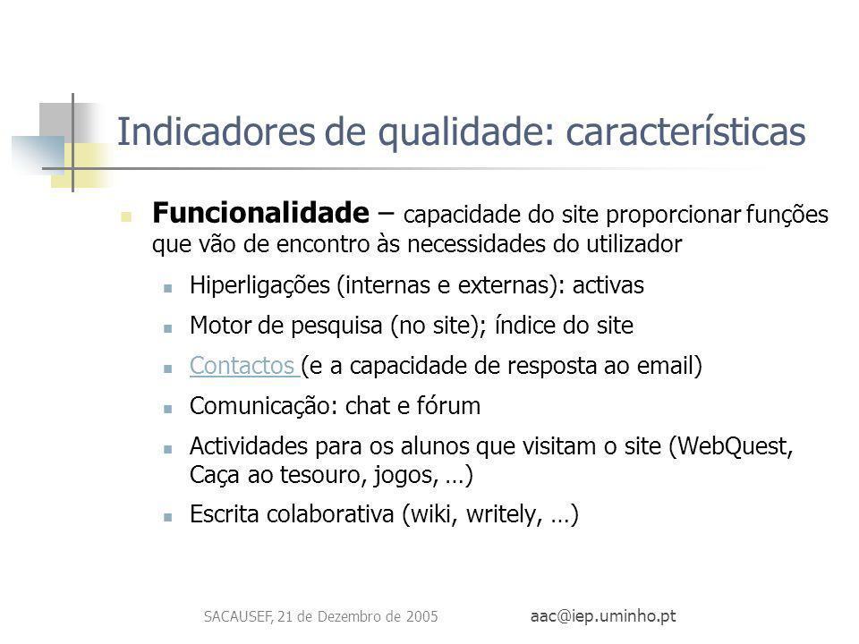 SACAUSEF, 21 de Dezembro de 2005 aac@iep.uminho.pt Indicadores de qualidade: características Funcionalidade – capacidade do site proporcionar funções