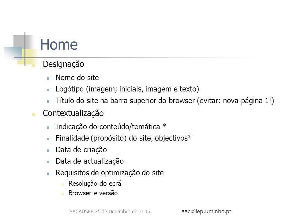 SACAUSEF, 21 de Dezembro de 2005 aac@iep.uminho.pt Home Designação Nome do site Logótipo (imagem; iniciais, imagem e texto) Título do site na barra su