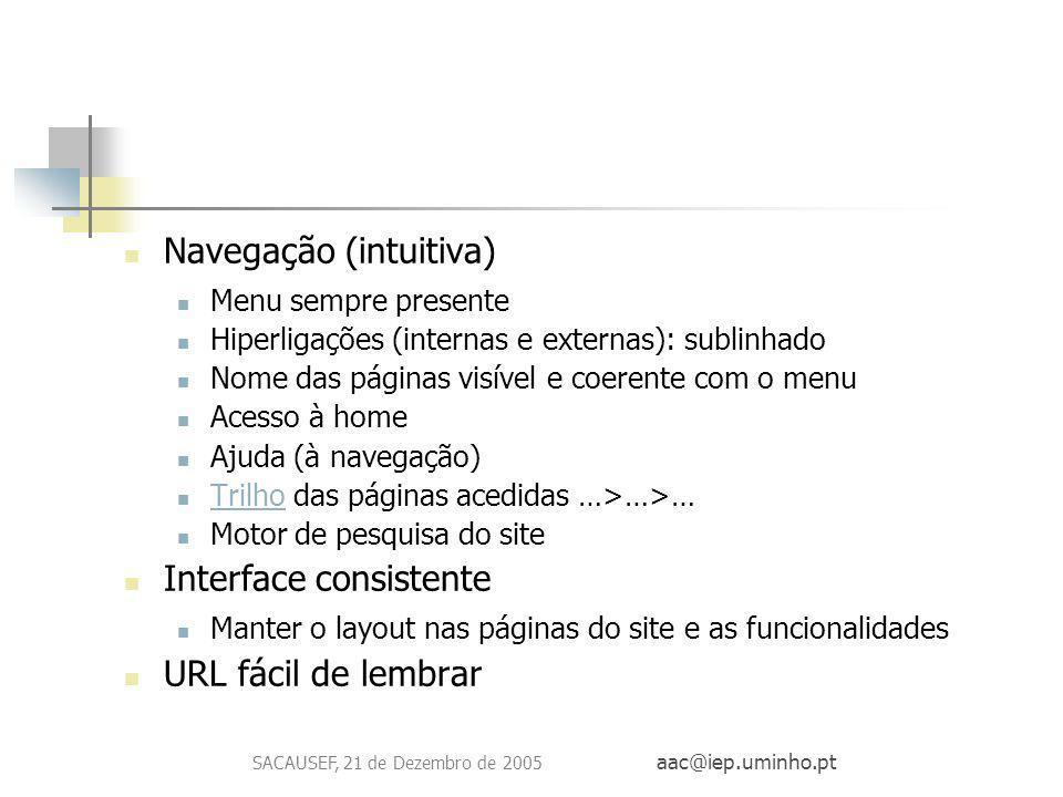SACAUSEF, 21 de Dezembro de 2005 aac@iep.uminho.pt Navegação (intuitiva) Menu sempre presente Hiperligações (internas e externas): sublinhado Nome das
