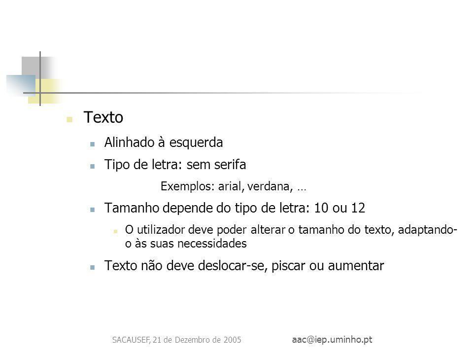 SACAUSEF, 21 de Dezembro de 2005 aac@iep.uminho.pt Texto Alinhado à esquerda Tipo de letra: sem serifa Exemplos: arial, verdana, … Tamanho depende do