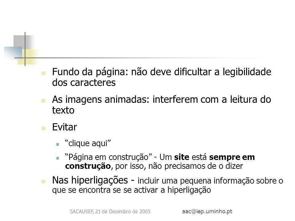 SACAUSEF, 21 de Dezembro de 2005 aac@iep.uminho.pt Fundo da página: não deve dificultar a legibilidade dos caracteres As imagens animadas: interferem