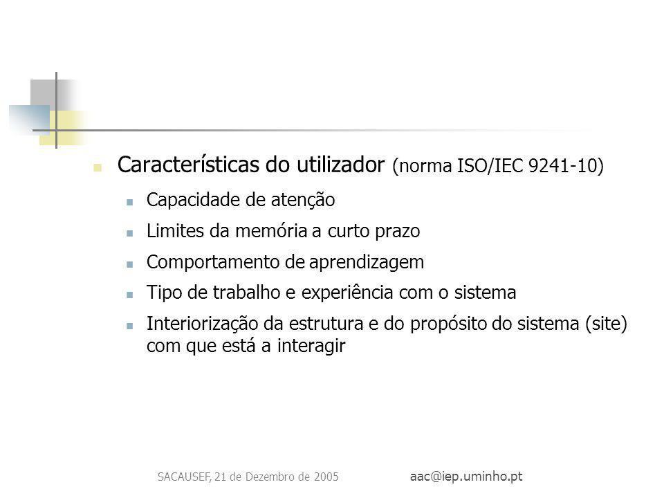 SACAUSEF, 21 de Dezembro de 2005 aac@iep.uminho.pt Actividades Nível de envolvimento Lê; ouve; vê e ouve;/clica nas hiperligações Desloca ou movimenta objectos Preenche e envia Preenche e verifica (feedback imediato) Respeito pelo utilizador Não causar danos morais através de textos ou imagens Informação para o educador Indicações sobre como rentabilizar a informação disponível
