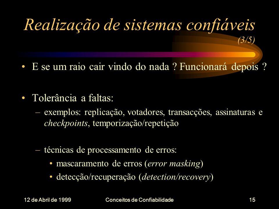 12 de Abril de 1999Conceitos de Confiabilidade15 Realização de sistemas confiáveis (3/5) E se um raio cair vindo do nada .