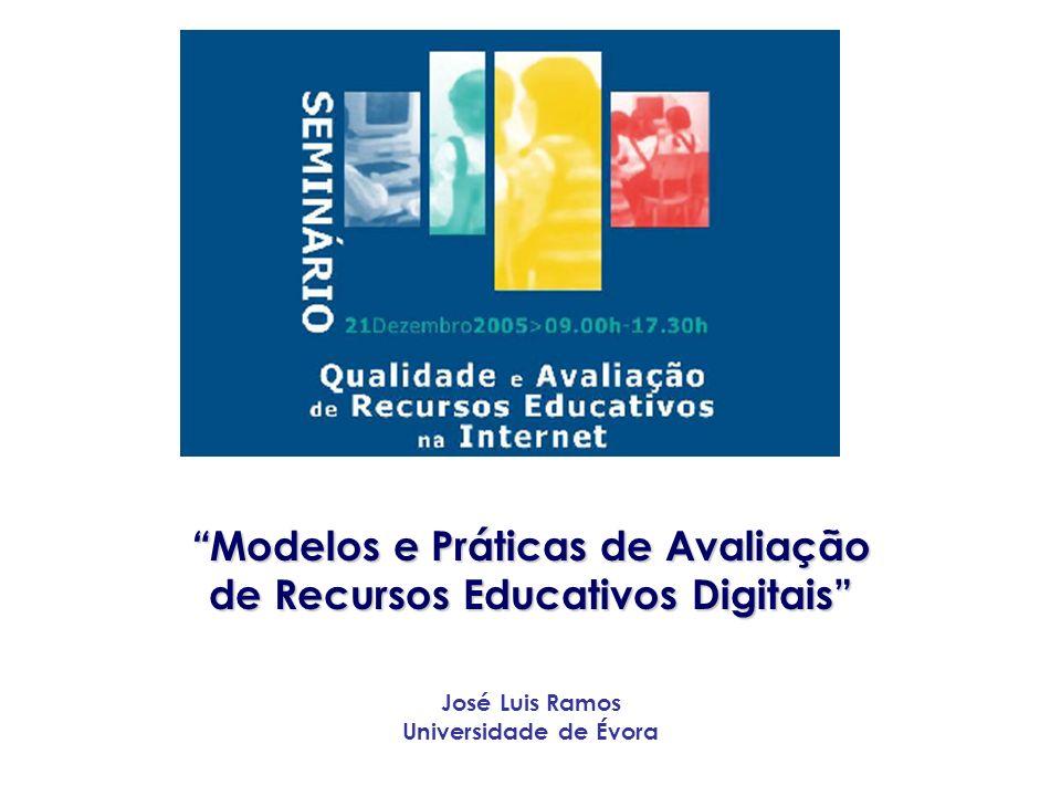 Modelos e Práticas de Avaliação Modelos e Práticas de Avaliação de Recursos Educativos Digitais José Luis Ramos Universidade de Évora