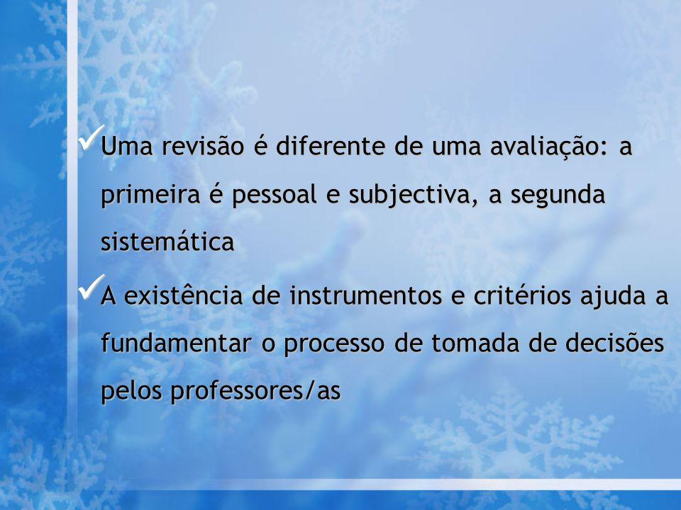 Uma revisão é diferente de uma avaliação: a primeira é pessoal e subjectiva, a segunda sistemática Uma revisão é diferente de uma avaliação: a primeira é pessoal e subjectiva, a segunda sistemática A existência de instrumentos e critérios ajuda a fundamentar o processo de tomada de decisões pelos professores/as A existência de instrumentos e critérios ajuda a fundamentar o processo de tomada de decisões pelos professores/as