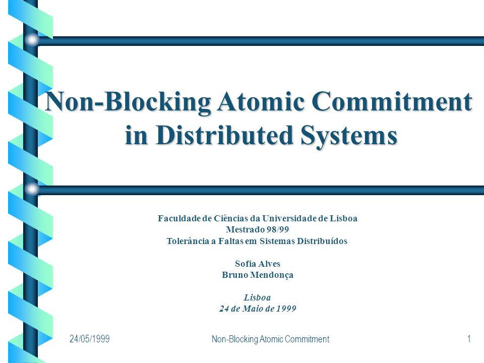 24/05/1999Non-Blocking Atomic Commitment1 in Distributed Systems Faculdade de Ciências da Universidade de Lisboa Mestrado 98/99 Tolerância a Faltas em