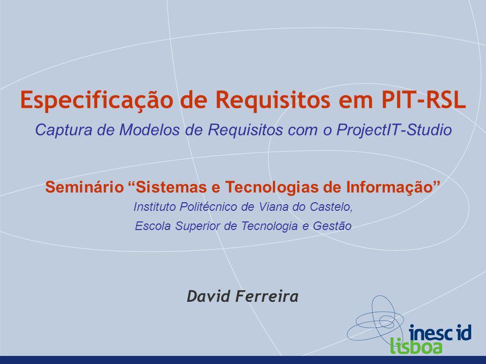 Especificação de Requisitos em PIT-RSL Captura de Modelos de Requisitos com o ProjectIT-Studio Seminário Sistemas e Tecnologias de Informação Institut