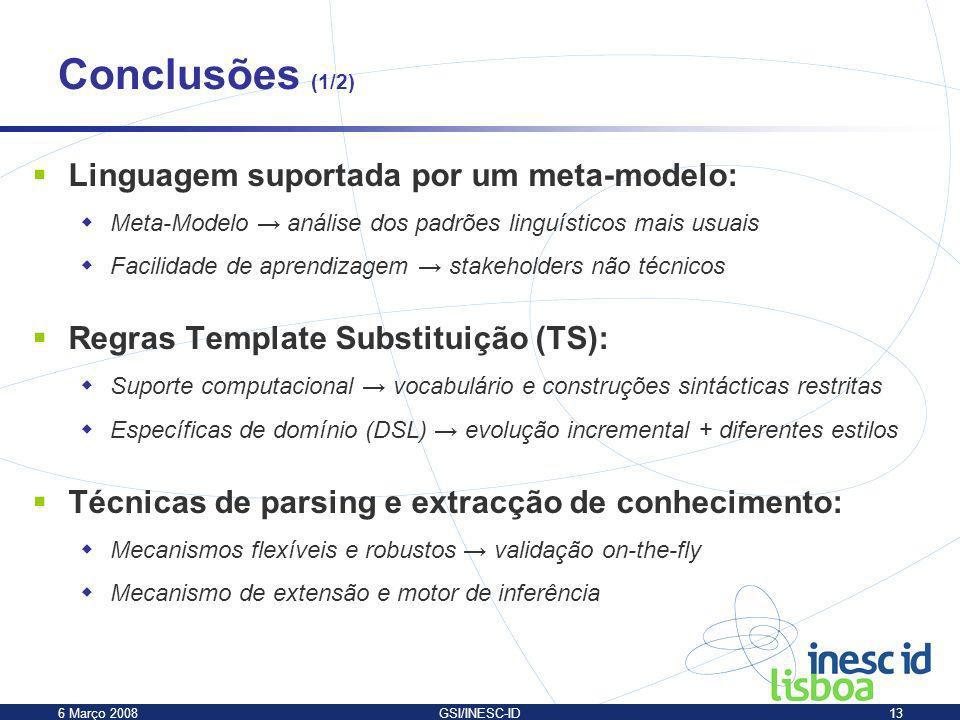 6 Março 2008GSI/INESC-ID13 Conclusões (1/2) Linguagem suportada por um meta-modelo: Meta-Modelo análise dos padrões linguísticos mais usuais Facilidad