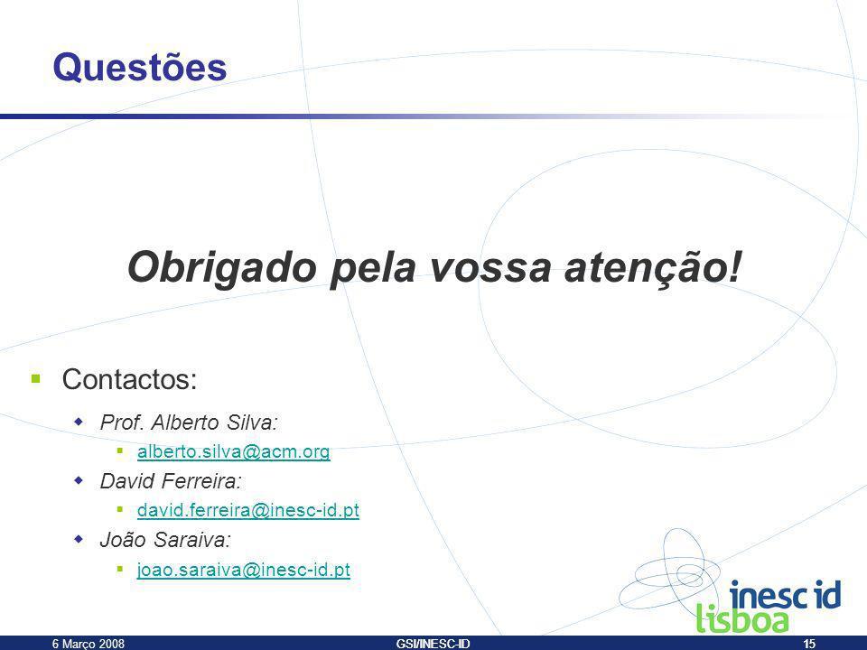 6 Março 2008GSI/INESC-ID15 Obrigado pela vossa atenção! Contactos: Prof. Alberto Silva: alberto.silva@acm.org David Ferreira: david.ferreira@inesc-id.