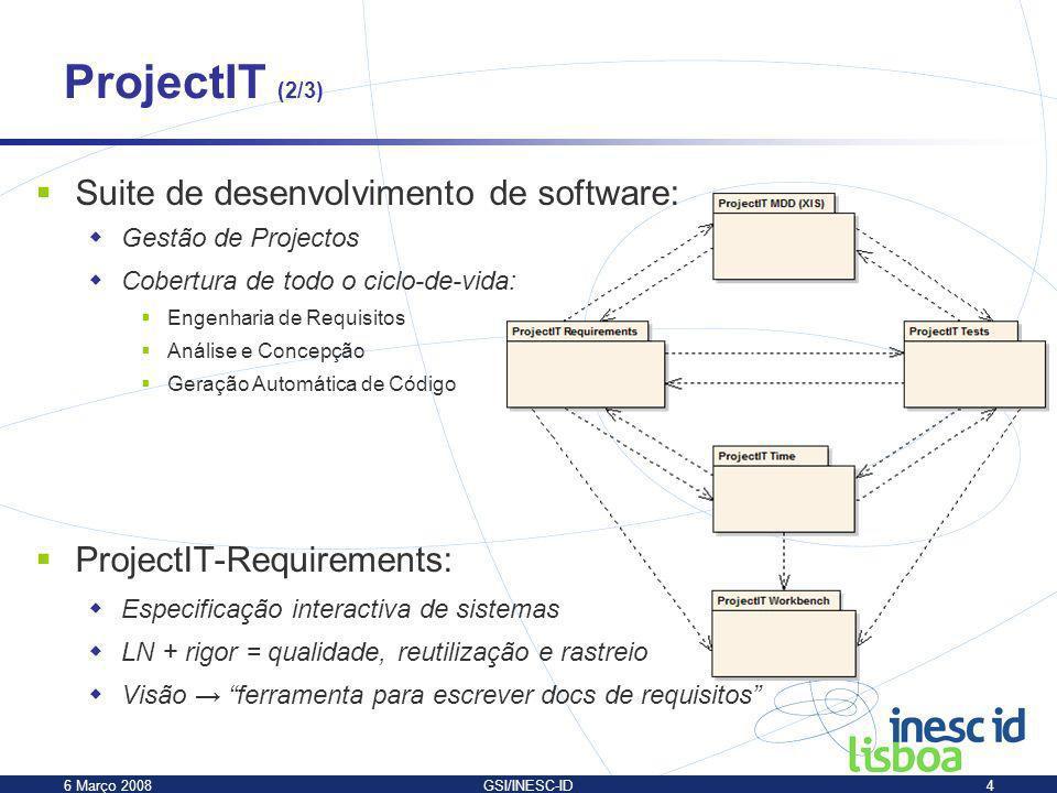 6 Março 2008GSI/INESC-ID4 Suite de desenvolvimento de software: Gestão de Projectos Cobertura de todo o ciclo-de-vida: Engenharia de Requisitos Anális