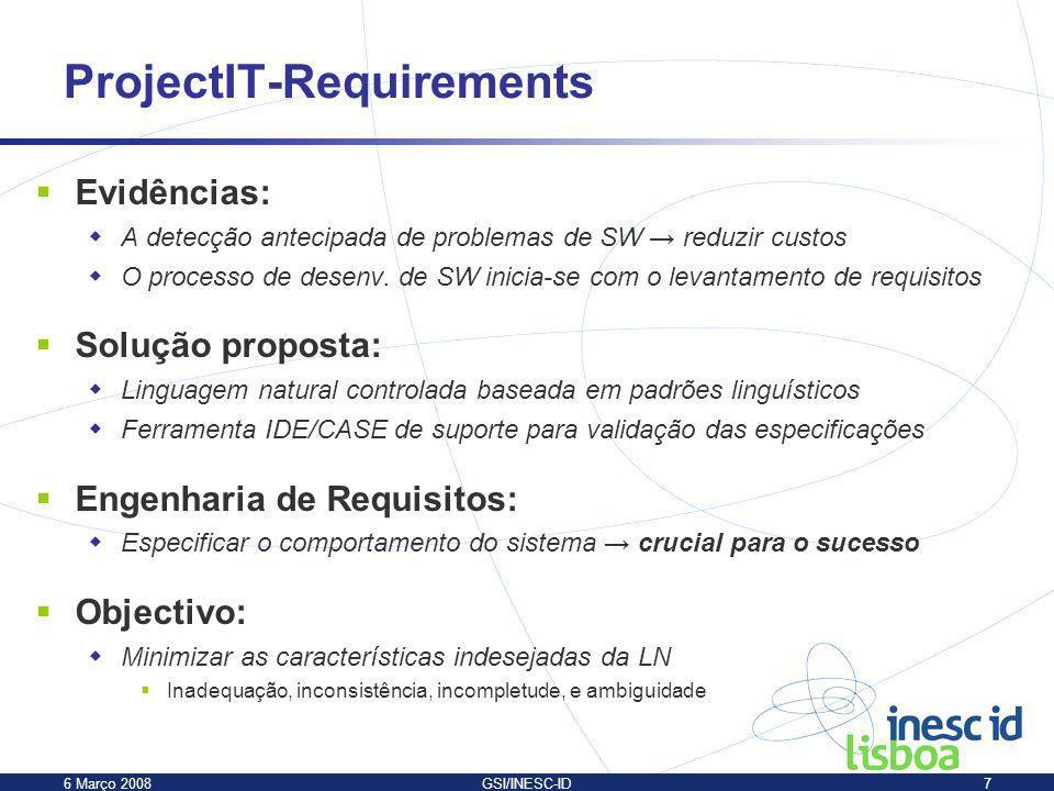 6 Março 2008GSI/INESC-ID7 ProjectIT-Requirements Evidências: A detecção antecipada de problemas de SW reduzir custos O processo de desenv. de SW inici
