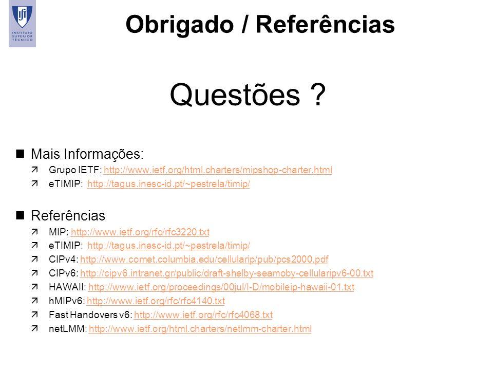 36 Obrigado / Referências nMais Informações: äGrupo IETF: http://www.ietf.org/html.charters/mipshop-charter.htmlhttp://www.ietf.org/html.charters/mips