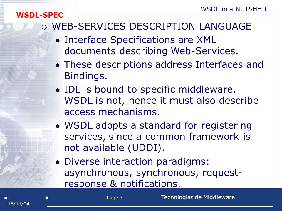 18/11/04 Page 3 Tecnologias de Middleware WEB-SERVICES DESCRIPTION LANGUAGE Interface Specifications are XML documents describing Web-Services. These