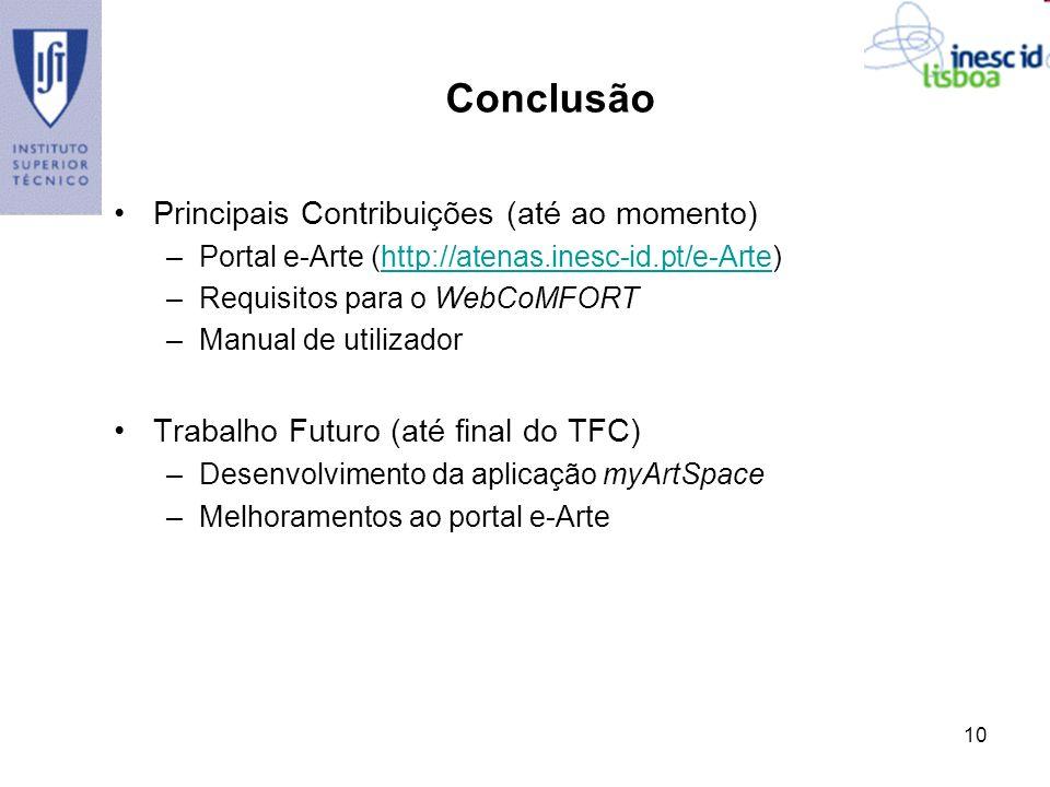 10 Conclusão Principais Contribuições (até ao momento) –Portal e-Arte (http://atenas.inesc-id.pt/e-Arte)http://atenas.inesc-id.pt/e-Arte –Requisitos p