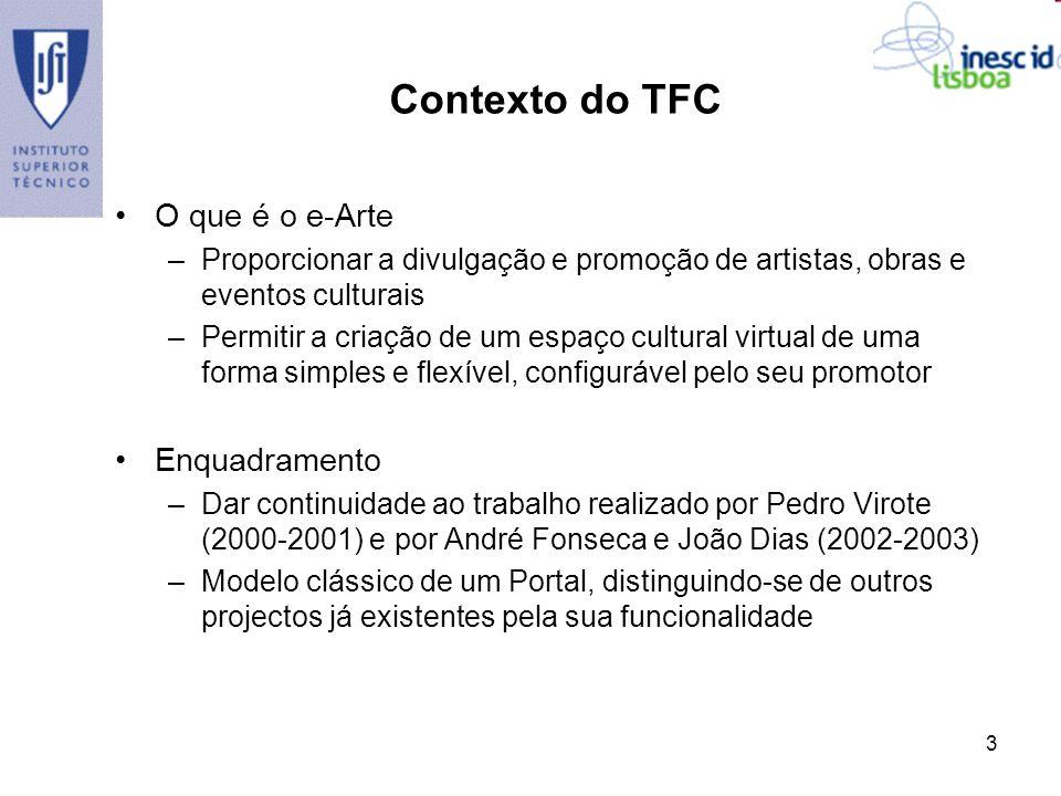 3 Contexto do TFC O que é o e-Arte –Proporcionar a divulgação e promoção de artistas, obras e eventos culturais –Permitir a criação de um espaço cultu