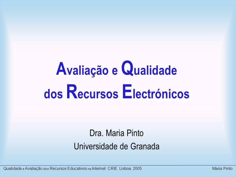A valiação e Q ualidade dos R ecursos E lectrónicos Dra. Maria Pinto Universidade de Granada Qualidade e Avaliação dos Recursos Educativos na Internet
