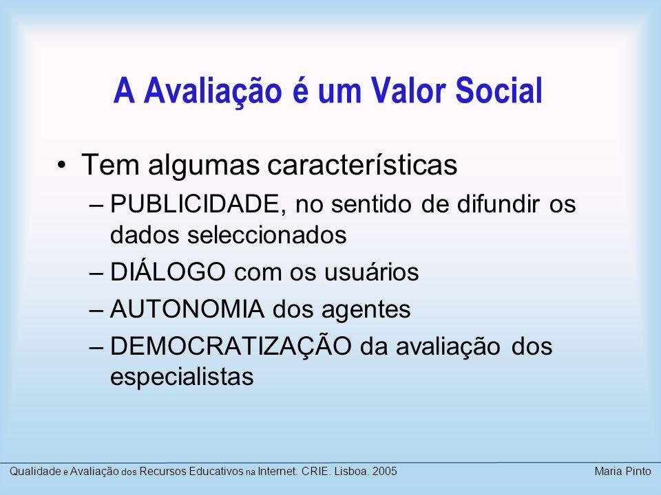 A Avaliação é um Valor Social Tem algumas características –PUBLICIDADE, no sentido de difundir os dados seleccionados –DIÁLOGO com os usuários –AUTONO