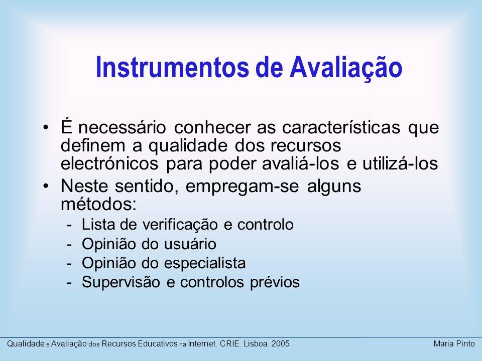 Instrumentos de Avaliação É necessário conhecer as características que definem a qualidade dos recursos electrónicos para poder avaliá-los e utilizá-l