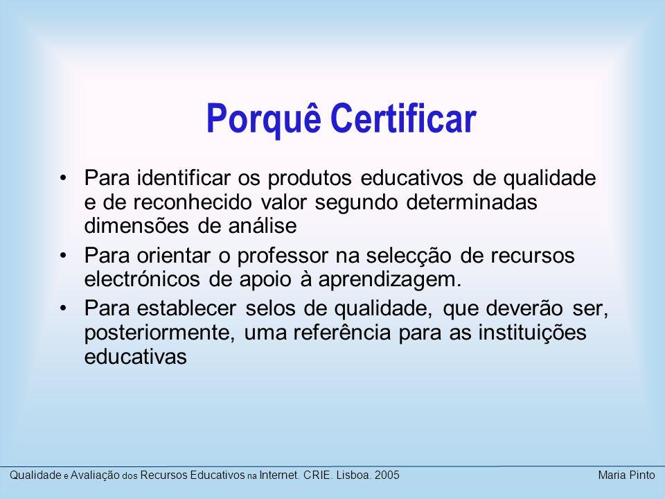 Porquê Certificar Para identificar os produtos educativos de qualidade e de reconhecido valor segundo determinadas dimensões de análise Para orientar