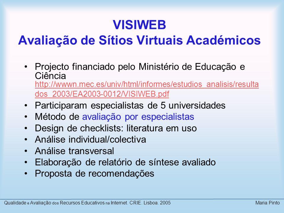 VISIWEB Avaliação de Sítios Virtuais Académicos Projecto financiado pelo Ministério de Educação e Ciência http://wwwn.mec.es/univ/html/informes/estudi