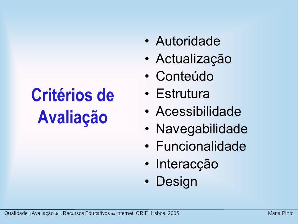 Critérios de Avaliação Autoridade Actualização Conteúdo Estrutura Acessibilidade Navegabilidade Funcionalidade Interacção Design Qualidade e Avaliação