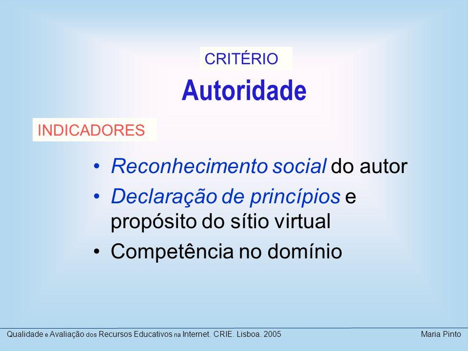 Autoridade Reconhecimento social do autor Declaração de princípios e propósito do sítio virtual Competência no domínio INDICADORES CRITÉRIO Qualidade