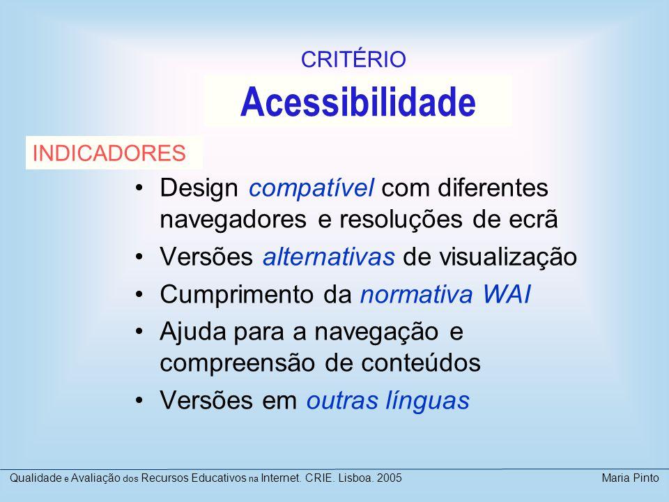 Acessibilidade Design compatível com diferentes navegadores e resoluções de ecrã Versões alternativas de visualização Cumprimento da normativa WAI Aju