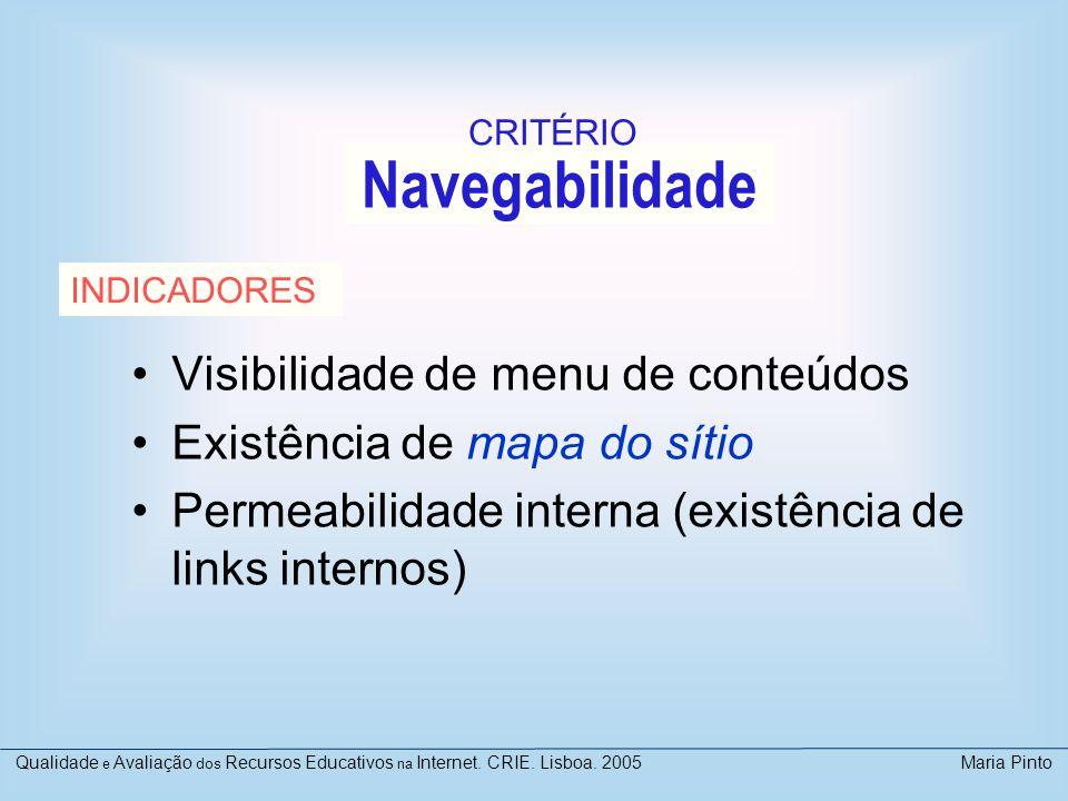 Navegabilidade Visibilidade de menu de conteúdos Existência de mapa do sítio Permeabilidade interna (existência de links internos) INDICADORES CRITÉRI