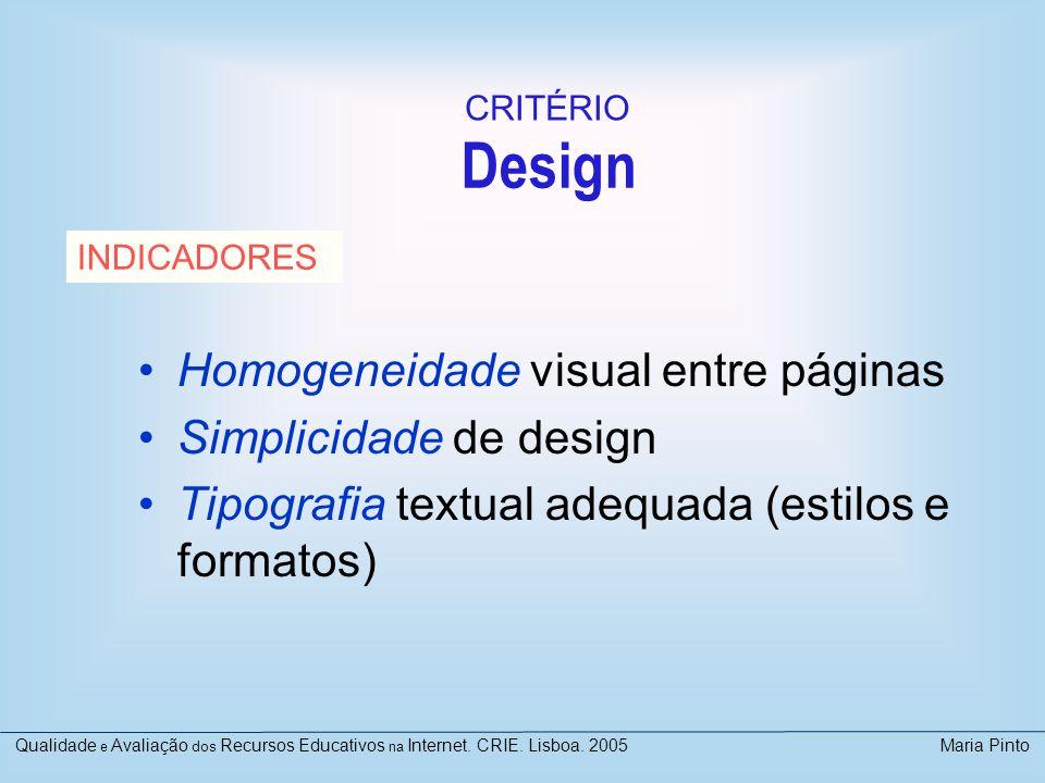Design Homogeneidade visual entre páginas Simplicidade de design Tipografia textual adequada (estilos e formatos) INDICADORES CRITÉRIO Qualidade e Ava