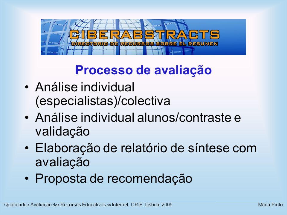 Processo de avaliação Análise individual (especialistas)/colectiva Análise individual alunos/contraste e validação Elaboração de relatório de síntese