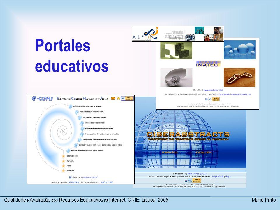 Portales educativos Qualidade e Avaliação dos Recursos Educativos na Internet. CRIE. Lisboa. 2005 Maria Pinto