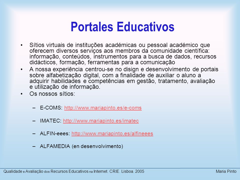 Portales Educativos Sítios virtuais de instituções académicas ou pessoal académico que oferecem diversos serviços aos membros da comunidade científica